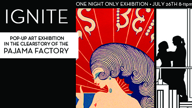 IGNITE! Pop-Up Exhibition at the Pajama Factory, July 26
